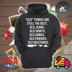 Old things are still the best old Jeans old Shirts old Songs old Friends old Mustangs s Hoodie