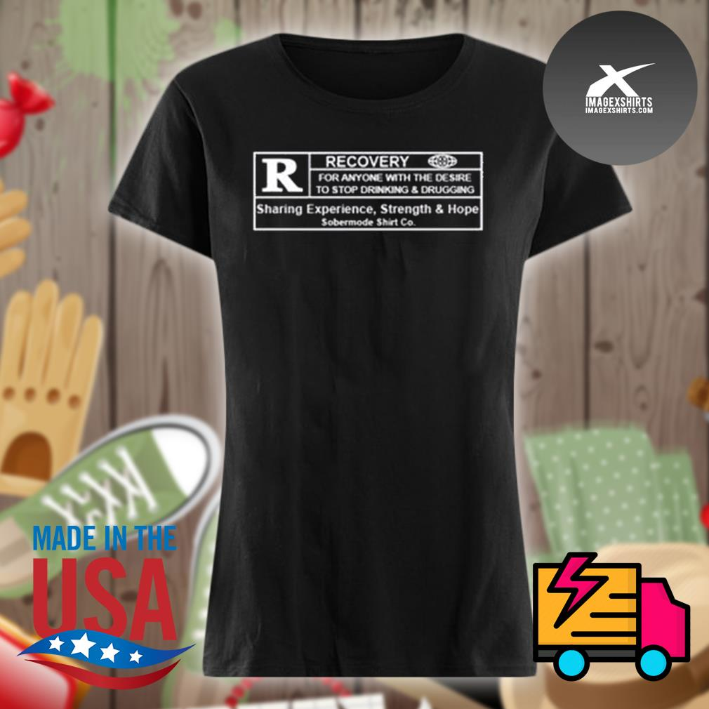 R Recovery for anyone with the desire to stop drinking and drugging s Ladies t-shirt