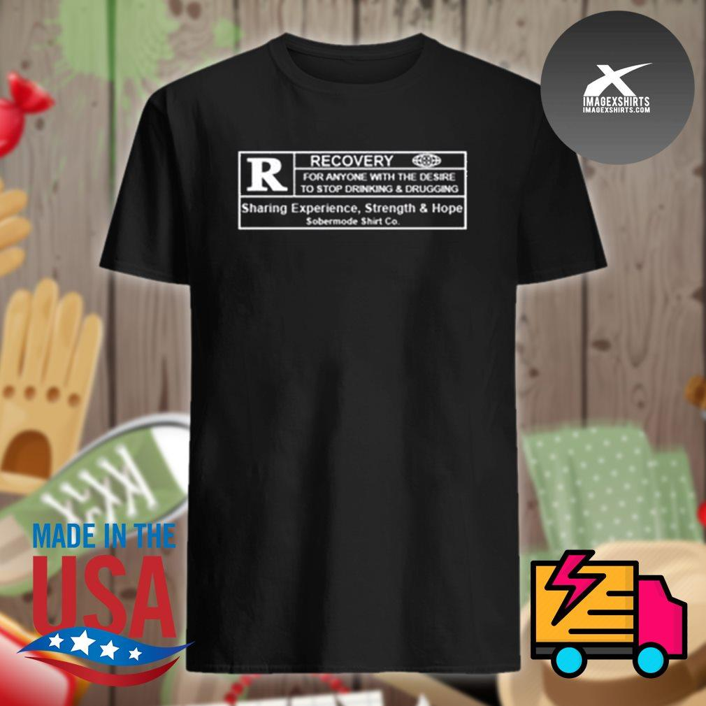 R Recovery for anyone with the desire to stop drinking and drugging shirt