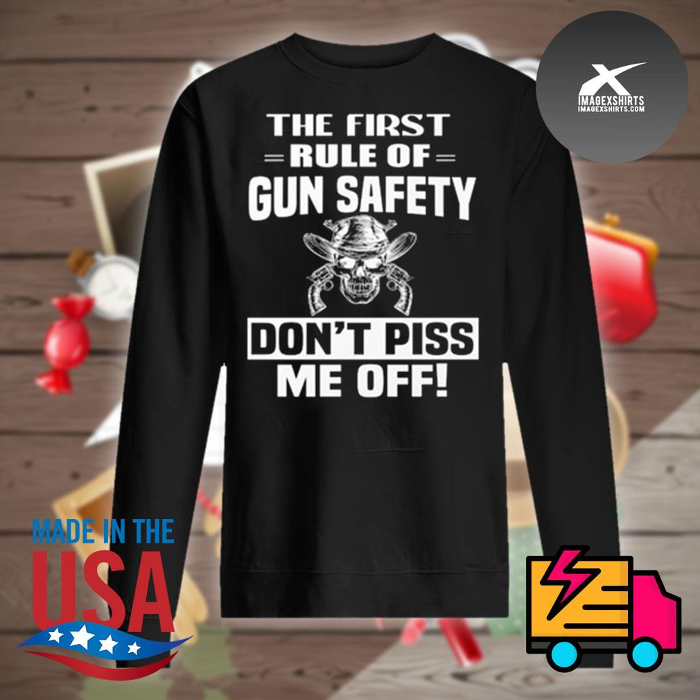 Skull the first rule of gun safety don't piss me off s Sweater