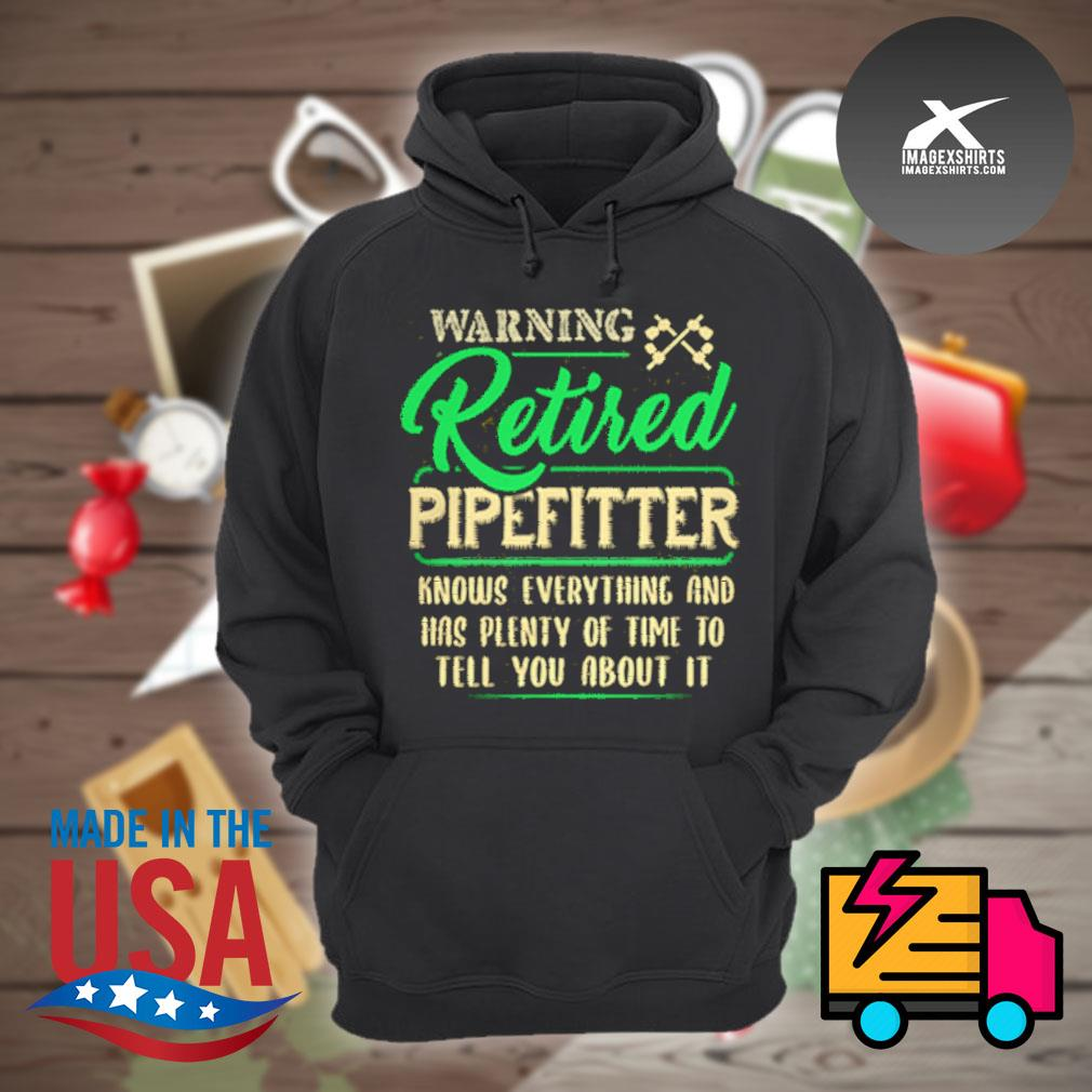 Warning retired pipefitter knows everything and has plenty of time to tell you about it s Hoodie