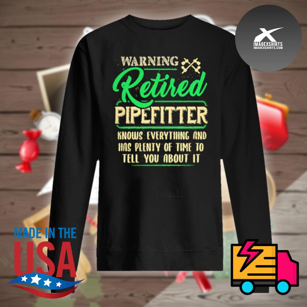 Warning retired pipefitter knows everything and has plenty of time to tell you about it s Sweater