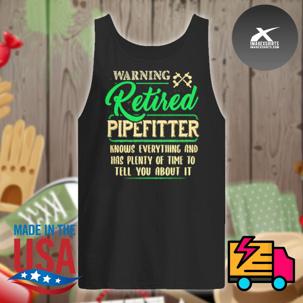 Warning retired pipefitter knows everything and has plenty of time to tell you about it s Tank-top