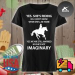 Yes she's riding no I don't know when she'll be home yes we are still married no she's not Imaginary s Ladies t-shirt
