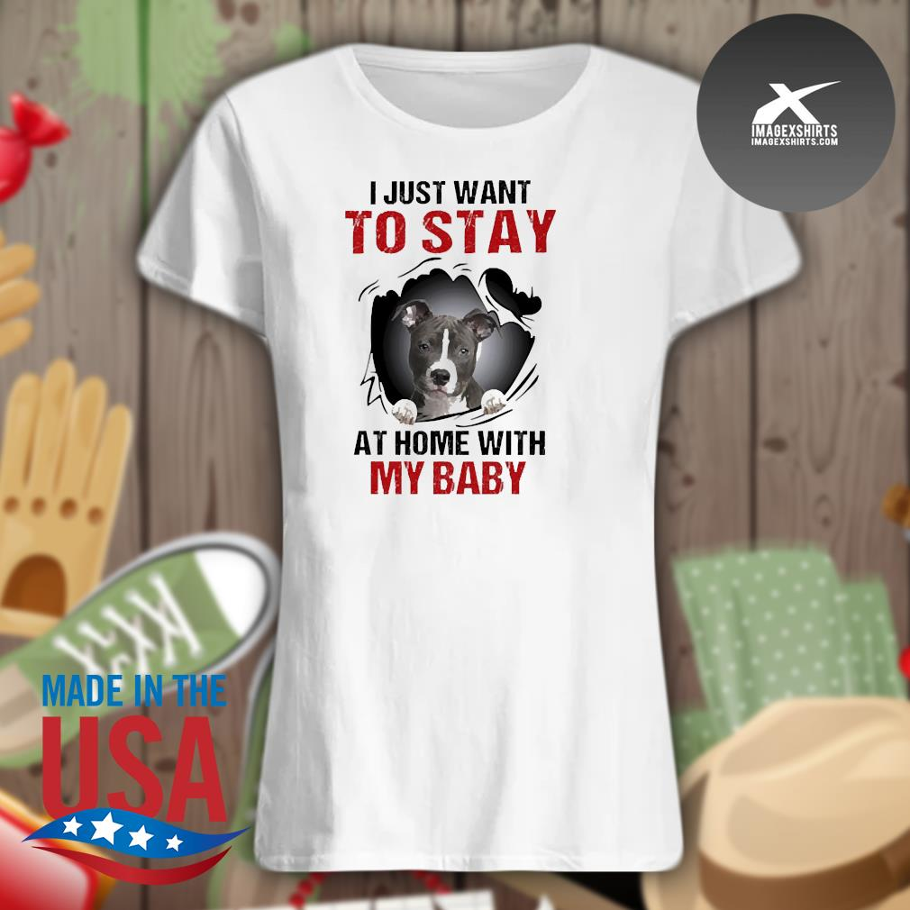 Blood inside me Pitbull I just want to stay at home with my baby s Ladies t-shirt